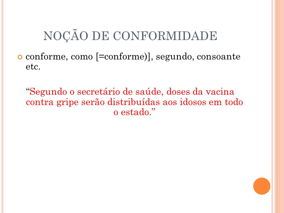 NOÇÃO DE CONFORMIDADE conforme, como [=conforme)], segundo, consoante etc.